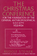 THE CHRISTMAS CONFERENCE FOR THE FOUNDATION OF THE GENERAL ANTHROPOSOPHICAL SOCIETY 1923/24