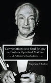 CONVERSATIONS WITH SAUL BELLOW ON ESOTERIC-SPIRITUAL MATTERS