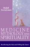 MEDICINE, MYTHOLOGY AND SPIRITUALITY
