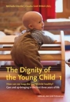 THE DIGNITY OF THE YOUNG CHILD, VOL. 1